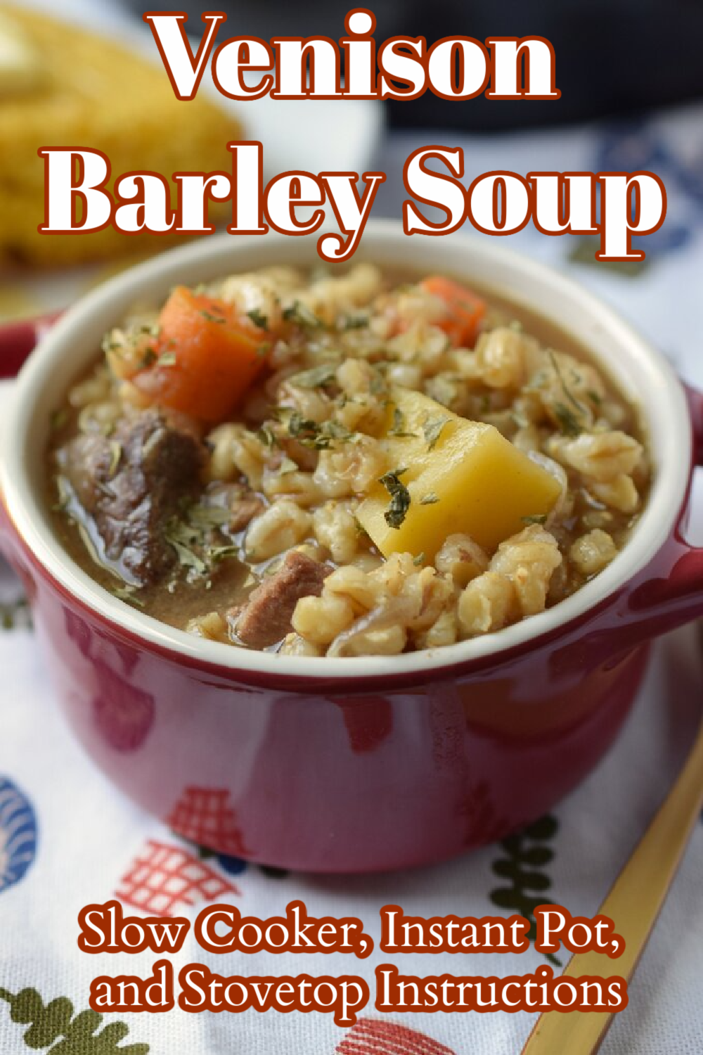 Venison Barley Soup - A delicious spin on classic beef barley soup made with venison instead of beef! Made with classic ingredients such as carrots, potatoes, celery, and more with instructions for cooking the stew in a slow cooker, instant pot, or on the stovetop. Venison Recipe | Venison Soup | Barley Soup